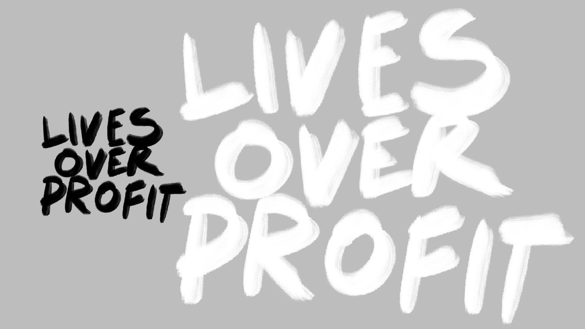 Lives over profit